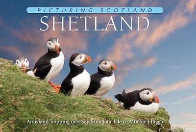 Shetland: Picturing Scotland: An island-hopping odyssey from Fair Isle to Muckle Flugga - Picturing Scotland (Hardback)