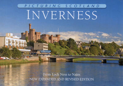 Picturing Scotland: Inverness: From Loch Ness to Nairn - Picturing Scotland (Hardback)