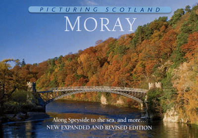 Picturing Scotland: Moray: Along Speyside to the Sea, and More... - Picturing Scotland (Hardback)