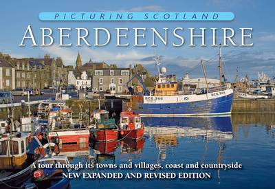 Picturing Scotland: Aberdeenshire: Vol. 10: A Tour Through Its Towns and Villages, Coast and Countryside (Hardback)