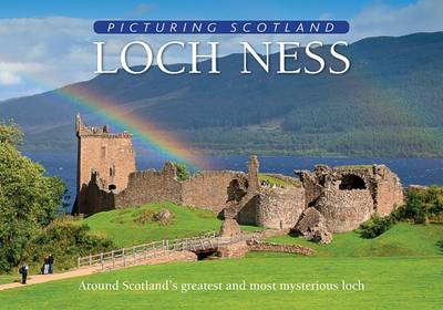 Loch Ness: Around Scotland's greatest and most mysterious loch - Picturing Scotland (Hardback)