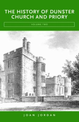 The History of Dunster Church and Priory: v. 2 (Hardback)