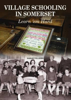 Village Schooling in Somerset: Learn 'em Hard (Hardback)