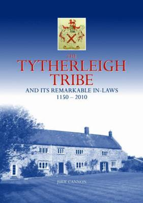 The Tytherleigh Tribe: And its Remarkable in-Laws 1150-2010 (Hardback)