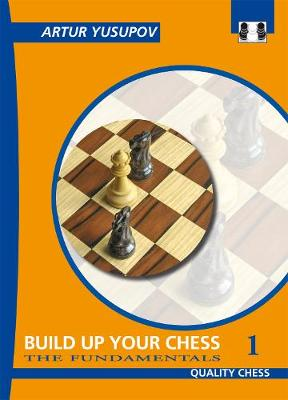 Build Up Your Chess 1: The Fundamentals (Paperback)