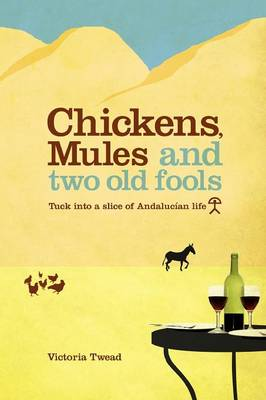 Chickens, Mules and Two Old Fools: Tuck Into a Slice of Andaluc an Life (Paperback)