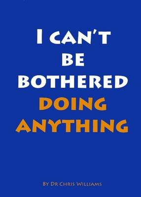 I Can't be Bothered Doing Anything (Paperback)