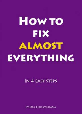 How to Fix Almost Everything: in 4 Easy Steps (Paperback)