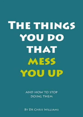 The Things You Do That Mess You Up: and How to Stop Doing Them (Paperback)