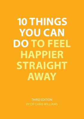 10 Things You Can Do to Feel Happier Straight Away (Paperback)