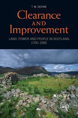 Clearance and Improvement: Land, Power and People in Scotland, 1700-1900 (Paperback)