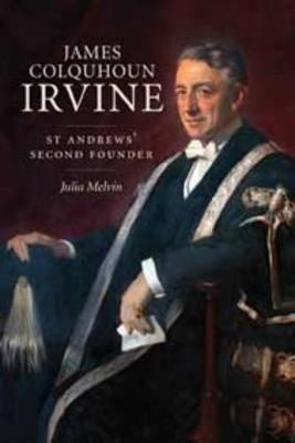 James Colquhoun Irvine: St Andrews' Second Founder (Hardback)