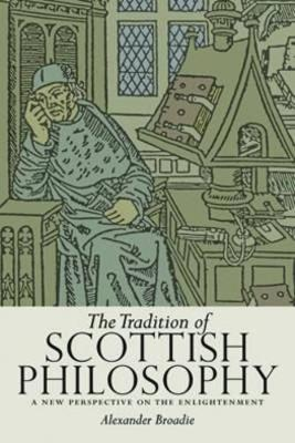 The Tradition of Scottish Philosophy: A New Perspective on the Enlightenment (Paperback)
