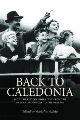 Back to Caledonia: Scottish Return Migration from the Sixteenth Century to the Present (Hardback)