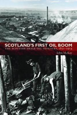 Scotland's First Oil Boom: The Scottish Shale-Oil Industry, 1851-1914 (Paperback)