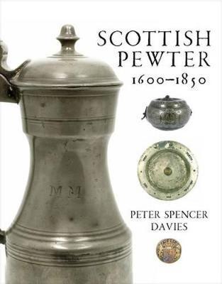 Scottish Pewter 1600-1850 (Hardback)