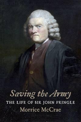 Saving the Army: The Life of Sir John Pringle (Hardback)