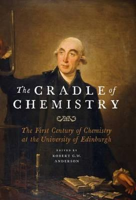 The Cradle of Chemistry: The Early Years of Chemistry at the University of Edinburgh (Hardback)