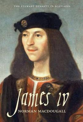James IV - The Stewart Dynasty in Scotland (Paperback)