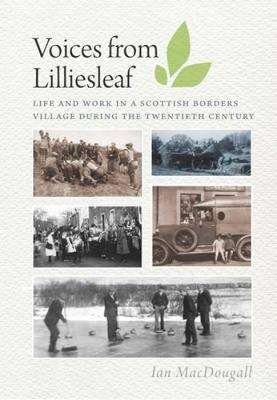 Voices from Lilliesleaf: Life and Work in a Scottish Borders Village During the Twentieth Century (Paperback)