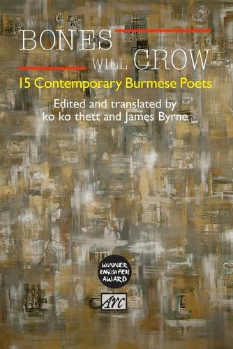 Bones Will Crow: An Anthology of Burmese Poetry - Arc Anthologies (Paperback)