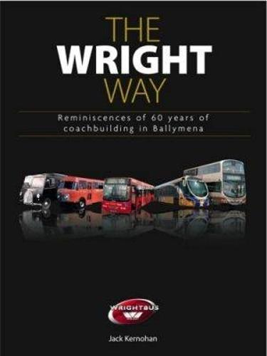 The Wright Way: Reminiscences of 60 Years of Coach Building in Ballymena (Hardback)