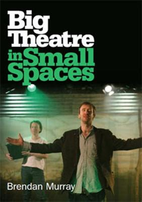 Big Theatre in Small Spaces (Paperback)