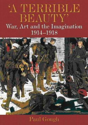 """""""A Terrible Beauty"""": War, Art and Imagination 1914-1918 (Paperback)"""