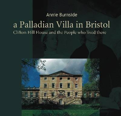 A Palladian Villa in Bristol: Clifton Hill House and the People Who Lived There (Paperback)