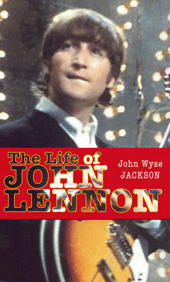 The Life of John Lennon: We All Want to Change the World (Paperback)