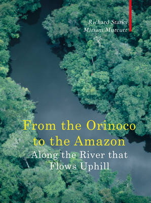 Along the River That Flows Uphill: From the Orinocco to the Amazon (Hardback)