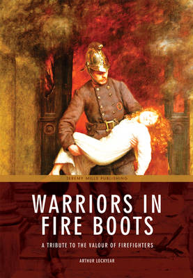 Warriors in Fire Boots: A Tribute to the Valour of Firefighters (Paperback)