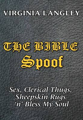 The Bible Spoof: Sex, Clerical Thugs, Sheepskin Rugs 'n' Bless My Soul (Paperback)