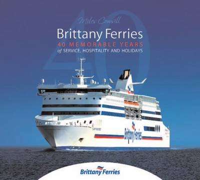 Brittany Ferries: 40 Memorable Years of Service, Hospitality & Holidays (Hardback)
