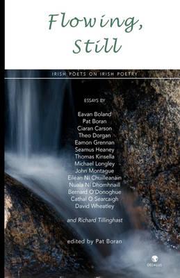 Flowing, Still: Irish Poets on Irish Poetry (Hardback)