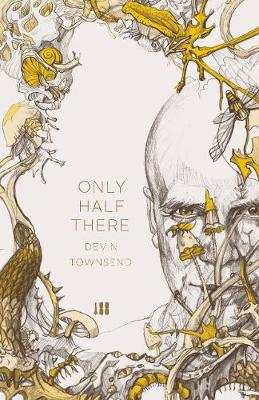 Only Half There, The autobiography of Devin Townsend (Hardback)
