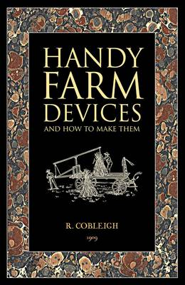 Handy Farm Devices: and How to Make Them (Paperback)