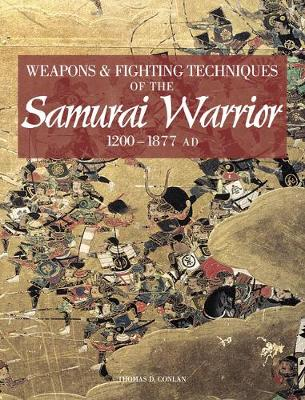 Weapons and Fighting Techniques of the Samurai Warrior 1200-1877 Ad (Hardback)
