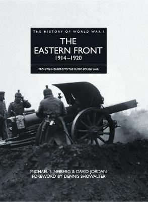 The Eastern Front 1914 - 1920: From Tannenberg to the Russo-Polish War - The History of World War I (Hardback)
