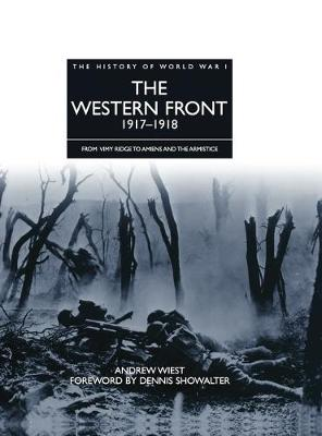 The Western Front 1917 - 1918: From Vimy Ridge to Amiens and the Armistice - The History of World War I (Hardback)