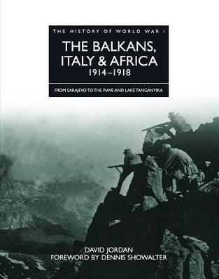 The Balkans, Italy and Africa 1914 - 1918: From Sarajevo to the Piave and Lake Tanganyika - The History of World War I (Hardback)