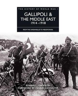Gallipoli and the Middle East 1914 - 1918: From the Dardanelles to Mesopotamia - The History of World War I (Hardback)