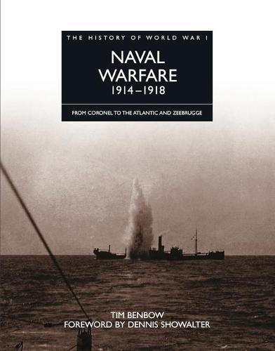 The History of World War I: Naval Warfare 1914 - 1918: From Coronel to the Atlantic and Zeebrugge - The History of World War I (Hardback)