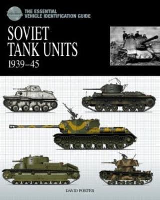 Essential Tank Identification Guide: Soviet Tank Units 1939-45 (Second Edition) (Hardback)
