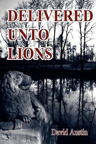Delivered Unto Lions (Paperback)
