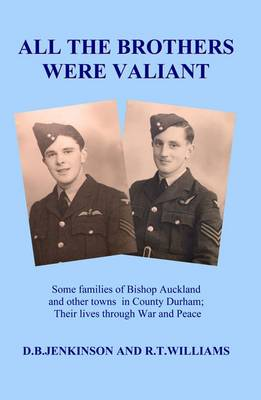 All The Brothers Were Valiant: Some Families of Bishop Auckland and Other Towns in County Durham (Paperback)