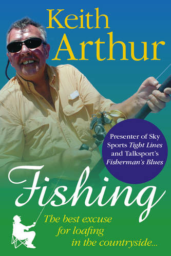 Fishing The Best Excuse for Loafing in the Countryside (Hardback)