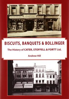 Biscuits, Banquets & Bollinger: The History of Cater, Stoffell & Fortt Ltd. (Paperback)