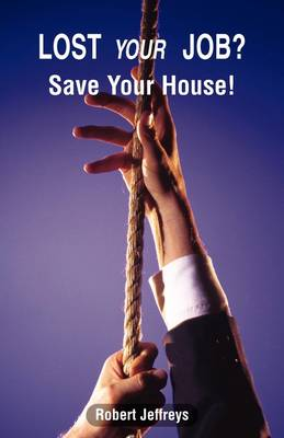 Lost Your Job? Save Your House! (Paperback)
