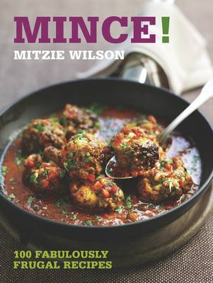 Mince!: 100 Fabulously Frugal Recipes (Paperback)